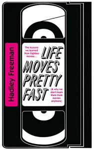 Life Moves Pretty Fast: The Lessons We Learned from Eighties Movies (and Why We Don't Learn Them from Movies Any More) - Hadley Freeman