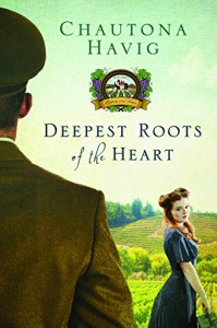 Deepest Roots of the Heart (Legacy of the Vines Book 1) - Chautona Havig