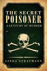 The Secret Poisoner: A Century of Murder - Linda Stratmann