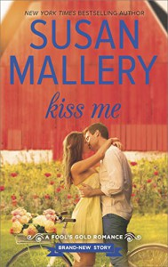 Kiss Me (Fool's Gold series) - Susan Mallery