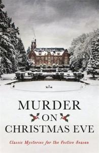 Murder On Christmas Eve: Classic Mysteries for the Festive Season - Ellis Peters, Margery Allingham, Various Authors, Ian Rankin, Val McDermid
