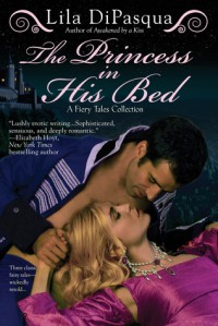 The Princess in His Bed - Lila DiPasqua