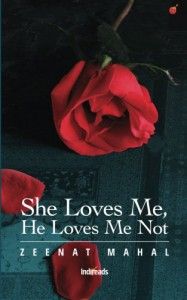 She Loves Me, He Loves Me Not - Zeenat Mahal