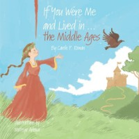 If You Were Me and Lived in...the Middle Ages (Volume 6) - Mateya Arkova, Carole P. Roman