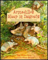 Armadillos Sleep in Dugouts: And Other Places Animals Live - Pam Muñoz Ryan