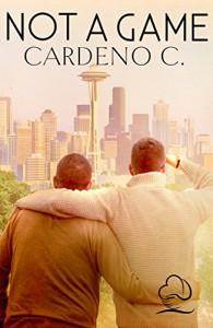 Not a Game: A Contemporary Gay Romance Novel - Cardeno C.