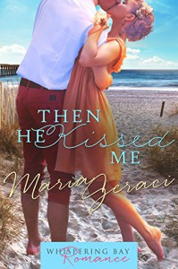 Then He Kissed Me (Whispering Bay Romance Book 2) - Maria Geraci