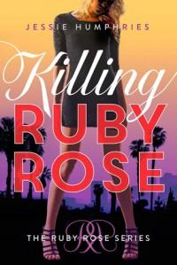 Killing Ruby Rose - Jessie Humphries