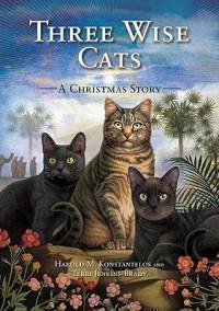 Three Wise Cats: A Christmas Story - Harold Konstantelos, Terri Jenkins-Brady