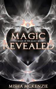 Magic Revealed (The Magic of the Heart Series Book 4) - Misha McKenzie