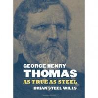 George Henry Thomas: As True As Steel - Brian Steel Wills