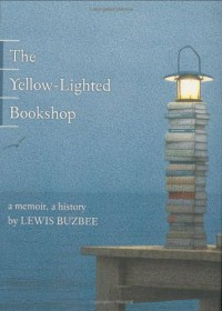 The Yellow-Lighted Bookshop - Lewis Buzbee