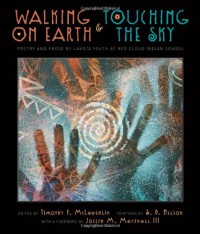 Walking on Earth and Touching the Sky: Poetry and Prose by Lakota Youth at Red Cloud Indian School - Timothy P. McLaughlin, S.D. Nelson, Joseph M. Marshall III
