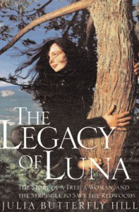 Legacy of Luna: The Story of a Tree, a Woman and the Struggle to Save the Redwoods - Julia Butterfly Hill