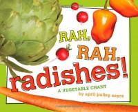 Rah, Rah, Radishes!: A Vegetable Chant - April Pulley Sayre