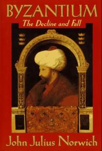 Byzantium: The Decline and Fall - John Julius Norwich