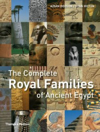 The Complete Royal Families of Ancient Egypt - Aidan Dodson, Dyan Hilton