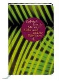Von der Liebe und anderen Dämonen - Dagmar Ploetz, Gabriel García Márquez
