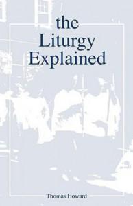 Liturgy Explained - Thomas Howard