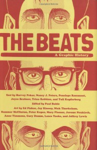 The Beats: A Graphic History - Peter Kuper, Harvey Pekar, Gary Dumm, Trina Robbins, Ed Piskor, Nancy J. Peters, Jay Kinney, Nick Thorkelson, Anne Timmons, Paul Buhle, Joyce Brabner, Mary Fleener, Penelope Rosemont, Lance Tooks, Summer McClinton, Jerome Neukirch, Jeffrey Lewis