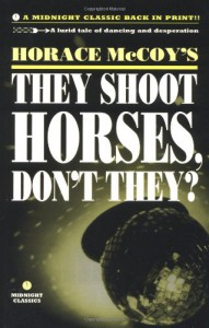 They Shoot Horses, Don't They? - Horace McCoy