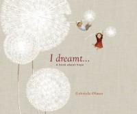 I Dreamt . . .: A Book About Hope - Gabriela  Olmos, Elisa Amado