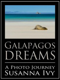Galapagos Dreams: A Photo Journey - Susanna Ivy