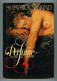 Perfume: The Story Of A Murderer - Patrick Süskind, John E. Woods, Carol Brown Janeway