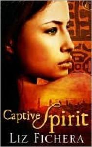 Captive Spirit - Liz Fichera