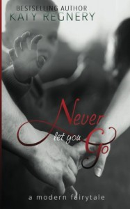 Never Let You Go (a  modern  fairytale) (Volume 2) - Katy Regnery
