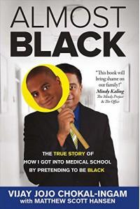 Almost Black: The True Story of How I Got Into Medical School By Pretending to Be Black - Vijay Jojo Chokal-Ingam, Matthew Scott Hansen