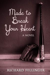 Made to Break Your Heart - Richard Fellinger
