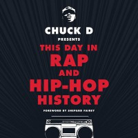 Chuck D Presents This Day in Rap and Hip-Hop History - Shepard Fairey, Chuck D