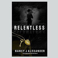 Relentless (Elisabeth Reinhardt) (Volume 1) - Nancy J Alexander