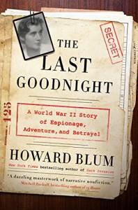 The Last Goodnight: A World War II Story of Espionage, Adventure, and Betrayal - Howard Blum
