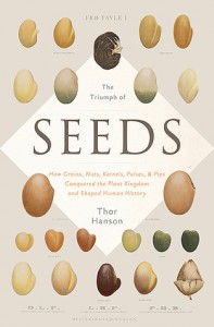 The Triumph of Seeds: How Grains, Nuts, Kernels, Pulses, and Pips Conquered the Plant Kingdom and Shaped Human History - Thor Hanson
