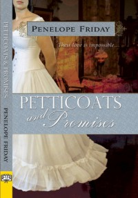 Petticoats and Promises - Penelope  Friday