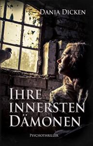 Ihre innersten Dämonen (Profiler-Reihe 3) - Dania Dicken