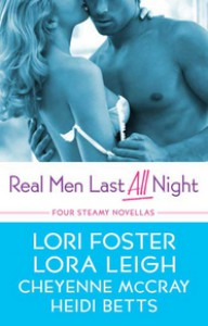 Real Men Last All Night - Heidi Betts, Lora Leigh, Lori Foster, Cheyenne McCray