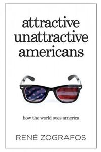 Attractive Unattractive Americans: How The World Sees America - René Zografos