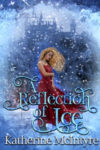 A Reflection of Ice - Katherine McIntyre