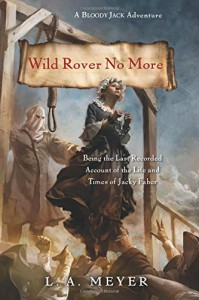 Wild Rover No More: Being the Last Recorded Account of the Life & Times of Jacky Faber - L.A. Meyer