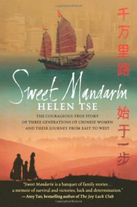 Sweet Mandarin: The Courageous True Story of Three Generations of Chinese Women and Their Journey from East to West - Helen Tse