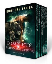 The Complete Bloodling Serial: Episodes 1-5 - Aimee Easterling