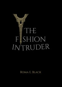 The Fashion Intruder - Roma E. Black