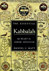 The Essential Kabbalah: The Heart of Jewish Mysticism - Daniel Chanan Matt