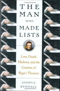 The Man Who Made Lists: Love, Death, Madness, and the Creation of Roget's Thesaurus - Joshua Kendall