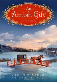 An Amish Gift: A Novel - Cynthia Keller