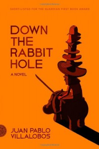 Down the Rabbit Hole: A Novel - Juan Pablo Villalobos