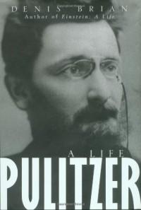 Pulitzer: A Life - Denis Brian
